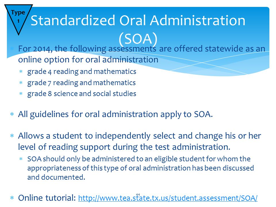  For 2014, the following assessments are offered statewide as an online option for oral administration  grade 4 reading and mathematics  grade 7 reading and mathematics  grade 8 science and social studies  All guidelines for oral administration apply to SOA.