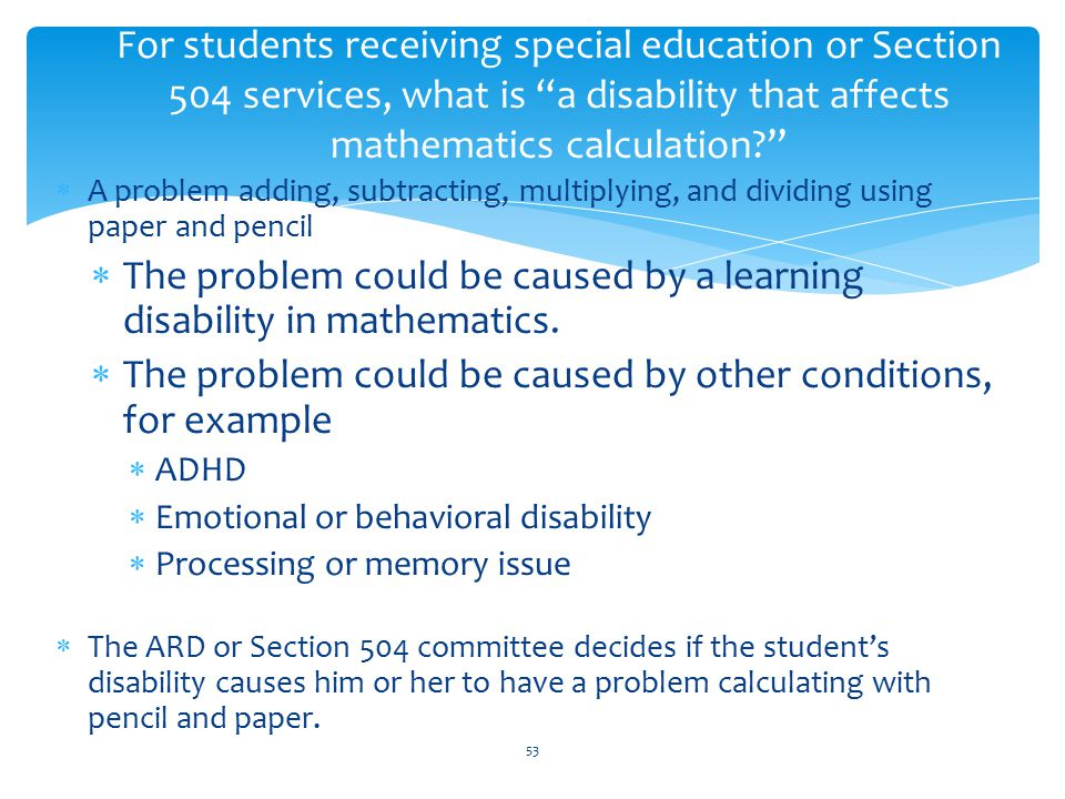  A problem adding, subtracting, multiplying, and dividing using paper and pencil  The problem could be caused by a learning disability in mathematics.