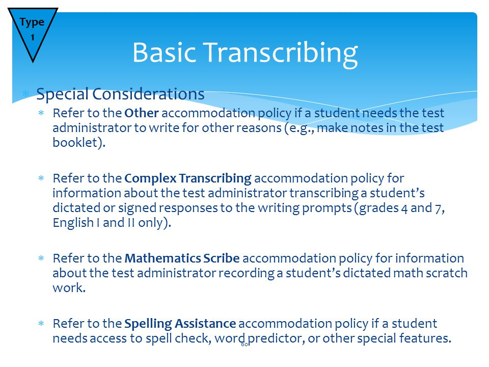  Special Considerations  Refer to the Other accommodation policy if a student needs the test administrator to write for other reasons (e.g., make notes in the test booklet).