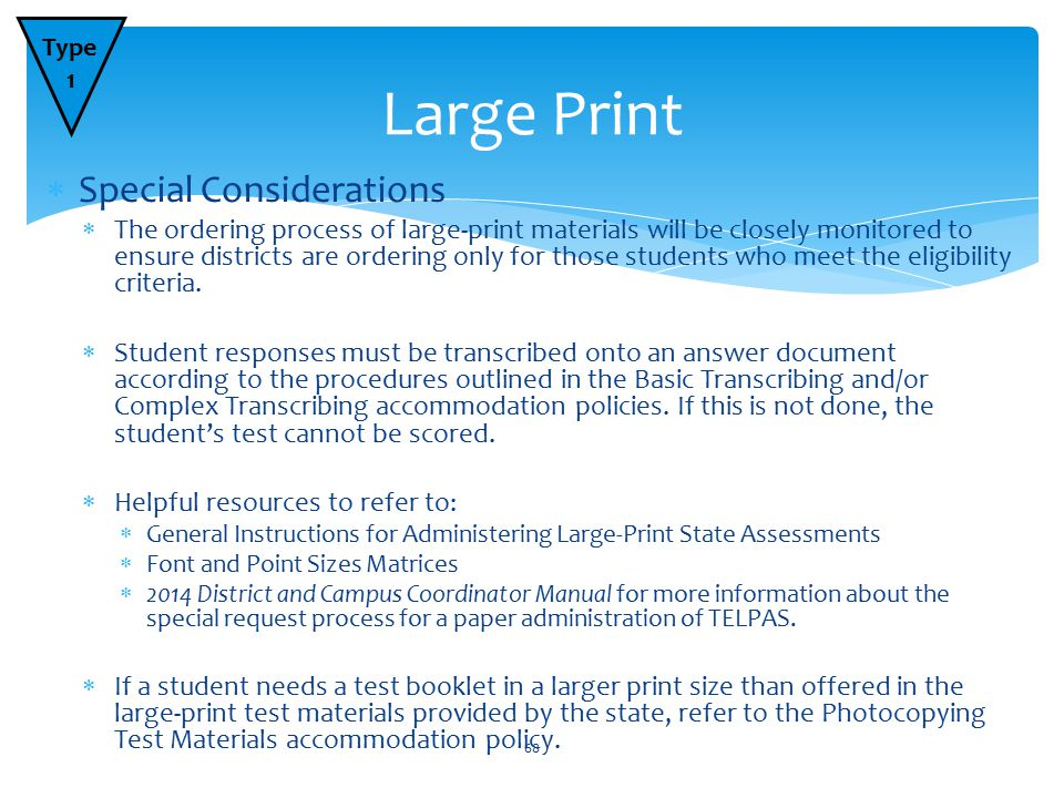  Special Considerations  The ordering process of large-print materials will be closely monitored to ensure districts are ordering only for those students who meet the eligibility criteria.