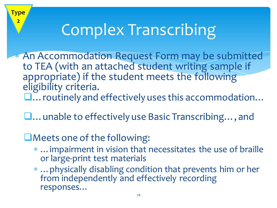  An Accommodation Request Form may be submitted to TEA (with an attached student writing sample if appropriate) if the student meets the following eligibility criteria.