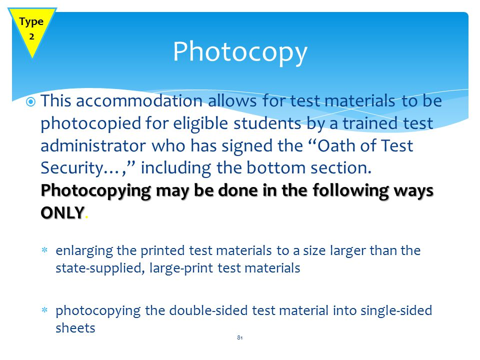 Photocopying may be done in the following ways ONLY  This accommodation allows for test materials to be photocopied for eligible students by a trained test administrator who has signed the Oath of Test Security…, including the bottom section.