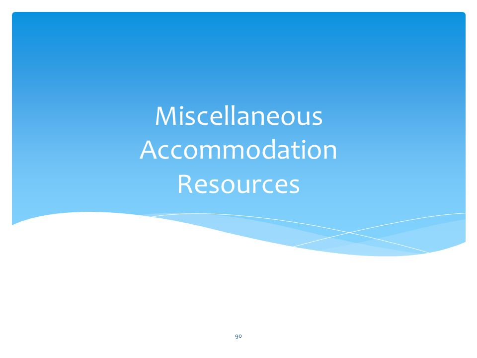 Miscellaneous Accommodation Resources 90