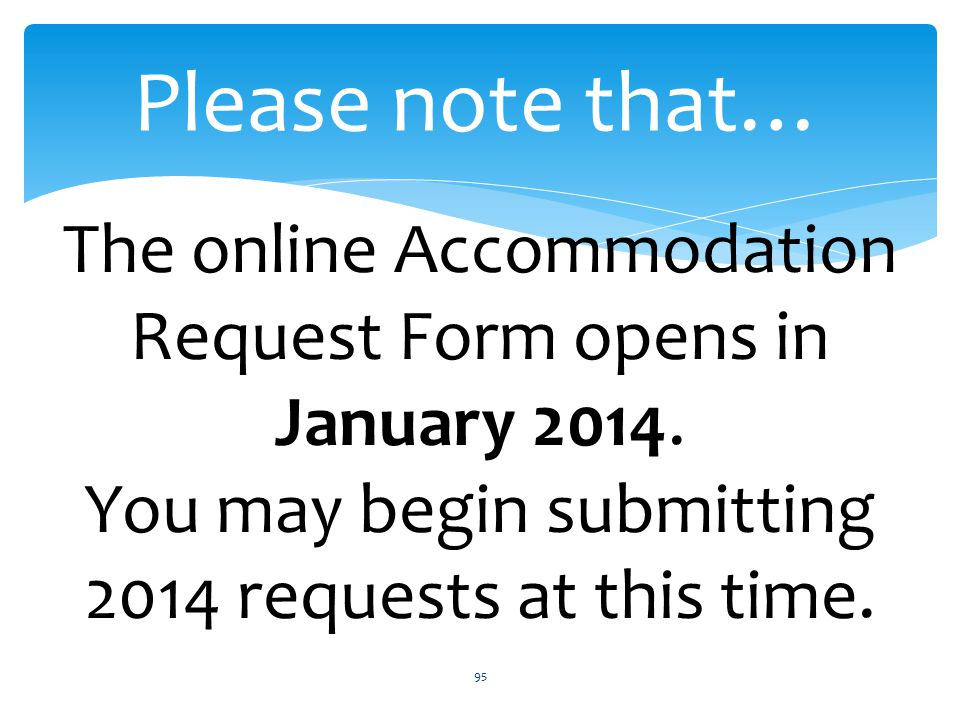 Please note that… 95 The online Accommodation Request Form opens in January 2014.