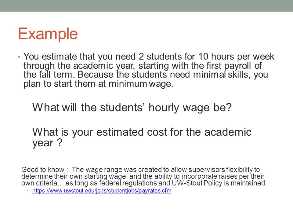Example You estimate that you need 2 students for 10 hours per week through the academic year, starting with the first payroll of the fall term.