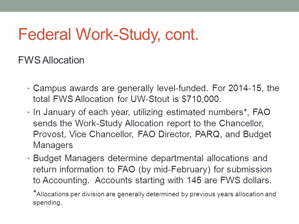 Federal Work-Study, cont. FWS Allocation Campus awards are generally level-funded.