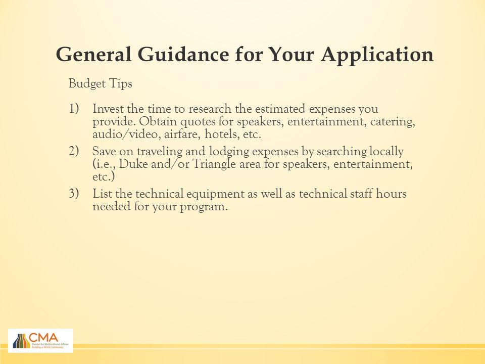 General Guidance for Your Application Budget Tips 1)Invest the time to research the estimated expenses you provide.