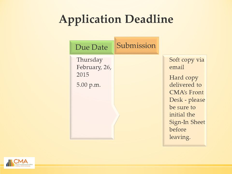 Application Deadline Soft copy via email Hard copy delivered to CMA's Front Desk - please be sure to initial the Sign-In Sheet before leaving.
