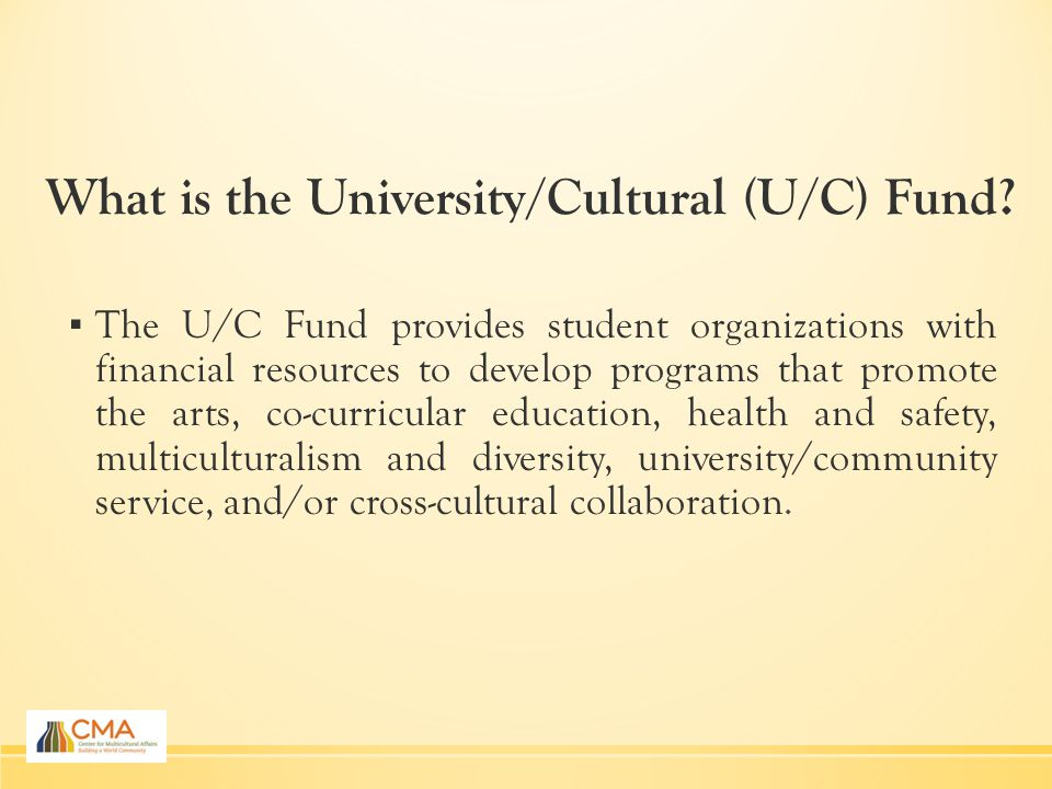 What is the University/Cultural (U/C) Fund.