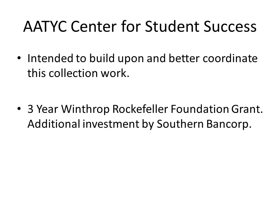 AATYC Center for Student Success Intended to build upon and better coordinate this collection work.