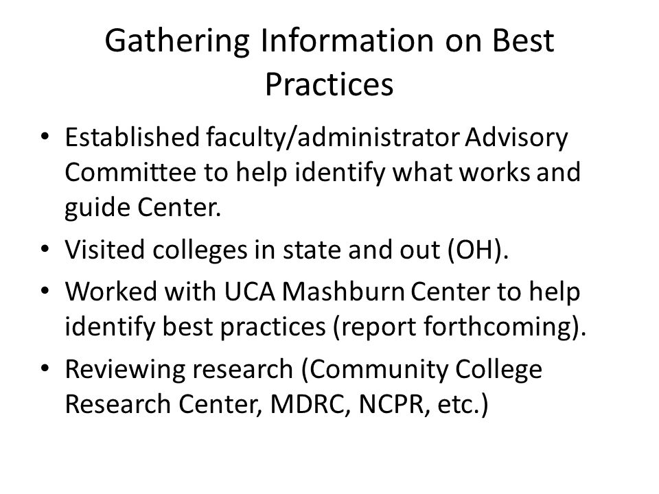 Gathering Information on Best Practices Established faculty/administrator Advisory Committee to help identify what works and guide Center.