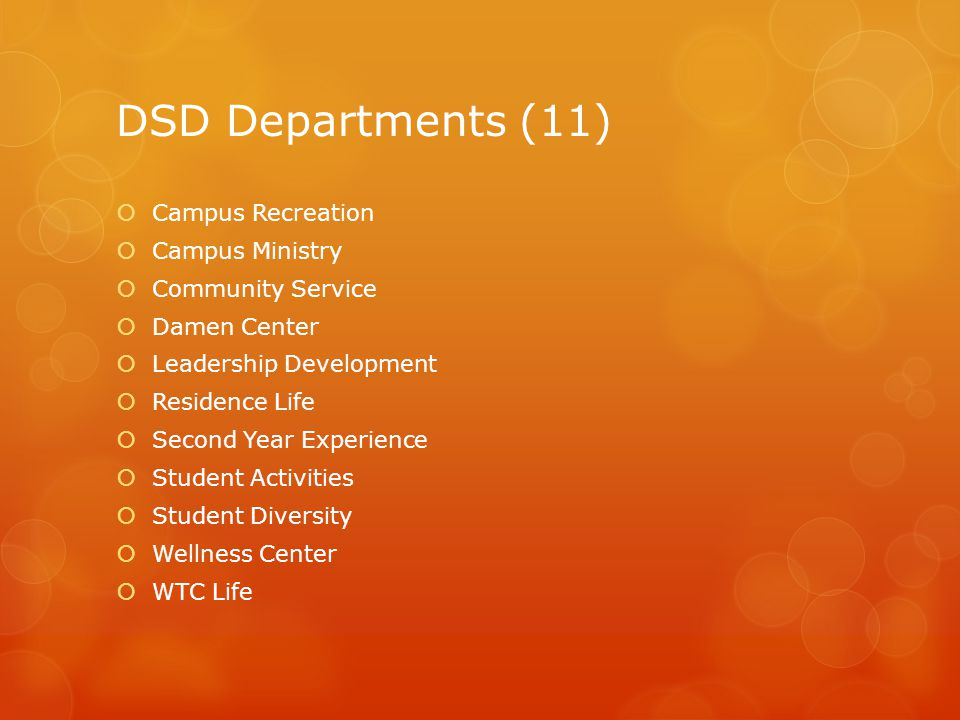 DSD Departments (11)  Campus Recreation  Campus Ministry  Community Service  Damen Center  Leadership Development  Residence Life  Second Year Experience  Student Activities  Student Diversity  Wellness Center  WTC Life