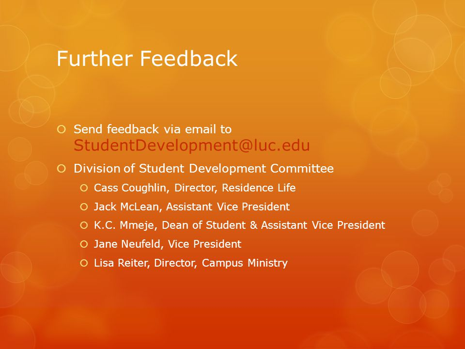 Further Feedback  Send feedback via email to StudentDevelopment@luc.edu  Division of Student Development Committee  Cass Coughlin, Director, Residence Life  Jack McLean, Assistant Vice President  K.C.