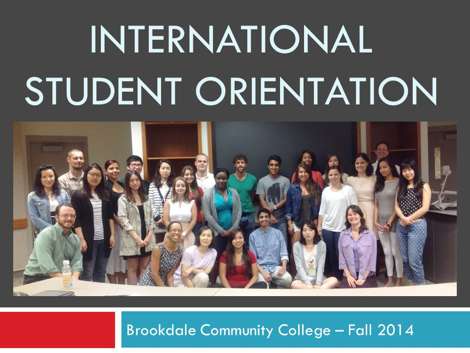 INTERNATIONAL STUDENT ORIENTATION Brookdale Community College – Fall 2014