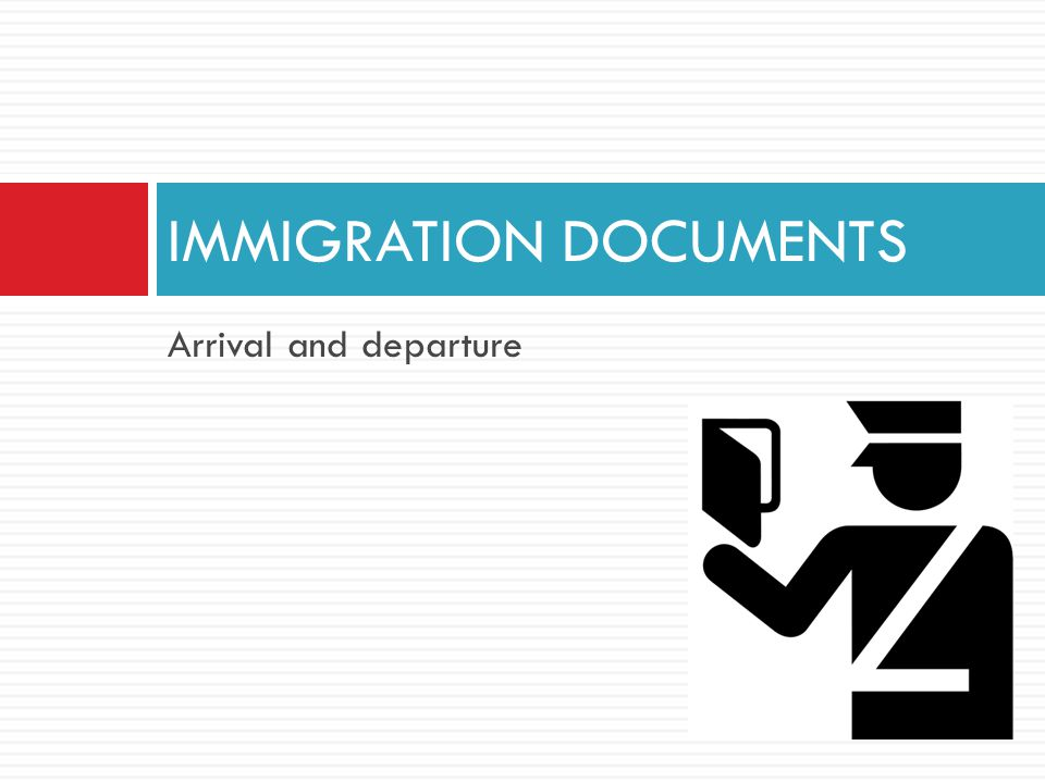 Arrival and departure IMMIGRATION DOCUMENTS