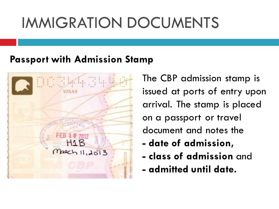 IMMIGRATION DOCUMENTS The CBP admission stamp is issued at ports of entry upon arrival.