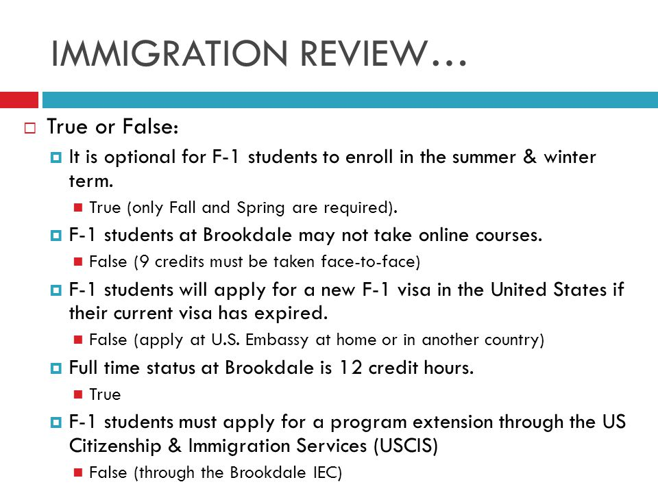 IMMIGRATION REVIEW…  True or False:  It is optional for F-1 students to enroll in the summer & winter term.