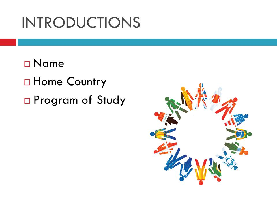 INTRODUCTIONS  Name  Home Country  Program of Study