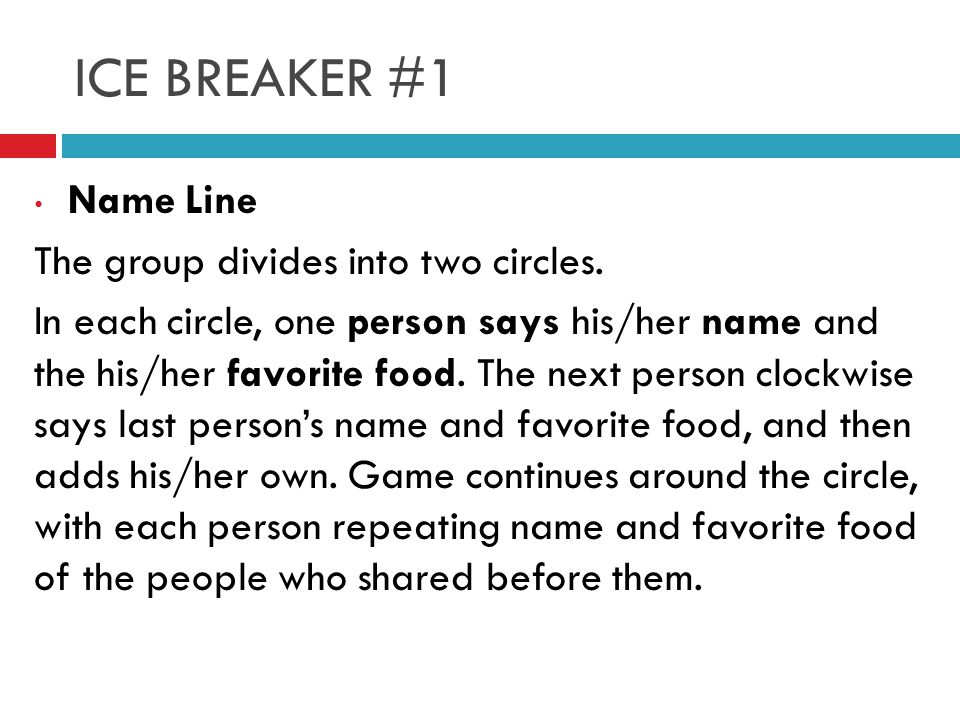 ICE BREAKER #1 Name Line The group divides into two circles.