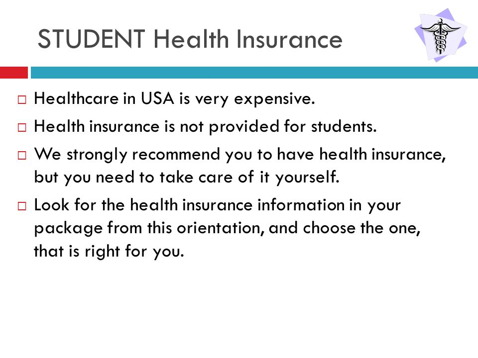 STUDENT Health Insurance  Healthcare in USA is very expensive.