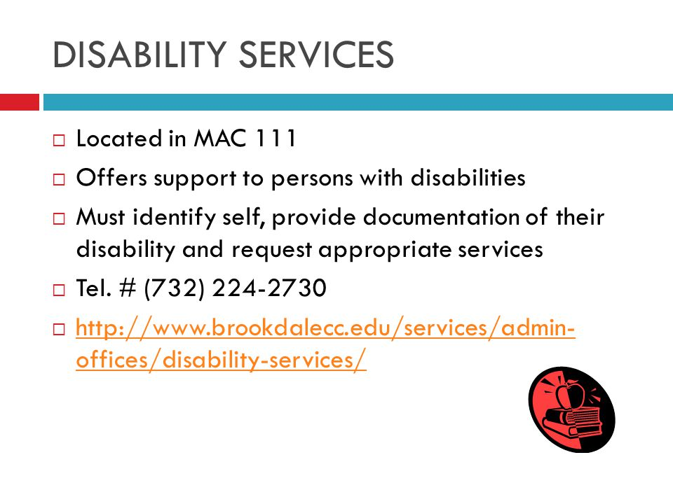 DISABILITY SERVICES  Located in MAC 111  Offers support to persons with disabilities  Must identify self, provide documentation of their disability and request appropriate services  Tel.