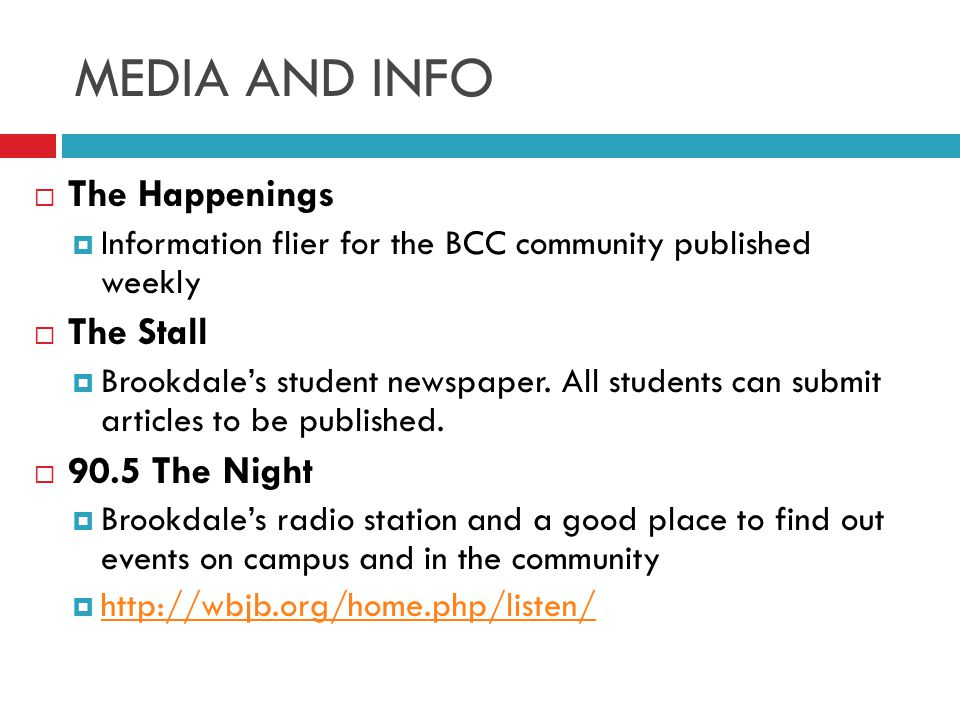 MEDIA AND INFO  The Happenings  Information flier for the BCC community published weekly  The Stall  Brookdale's student newspaper.