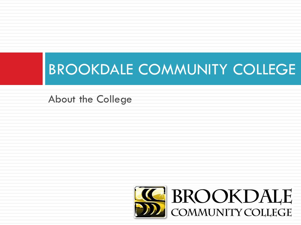 BROOKDALE COMMUNITY COLLEGE About the College