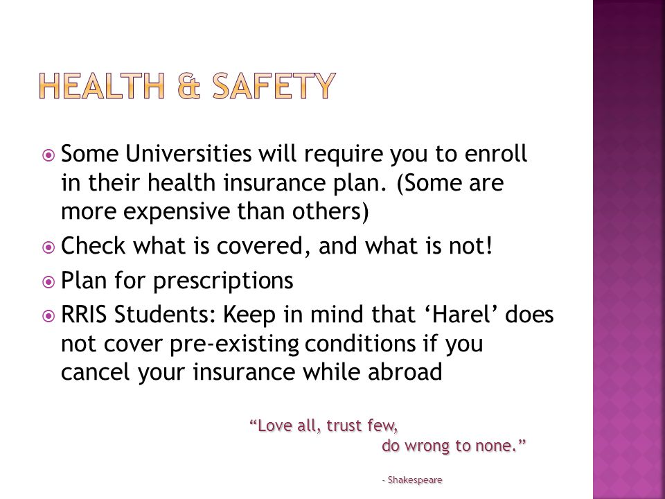  Some Universities will require you to enroll in their health insurance plan.