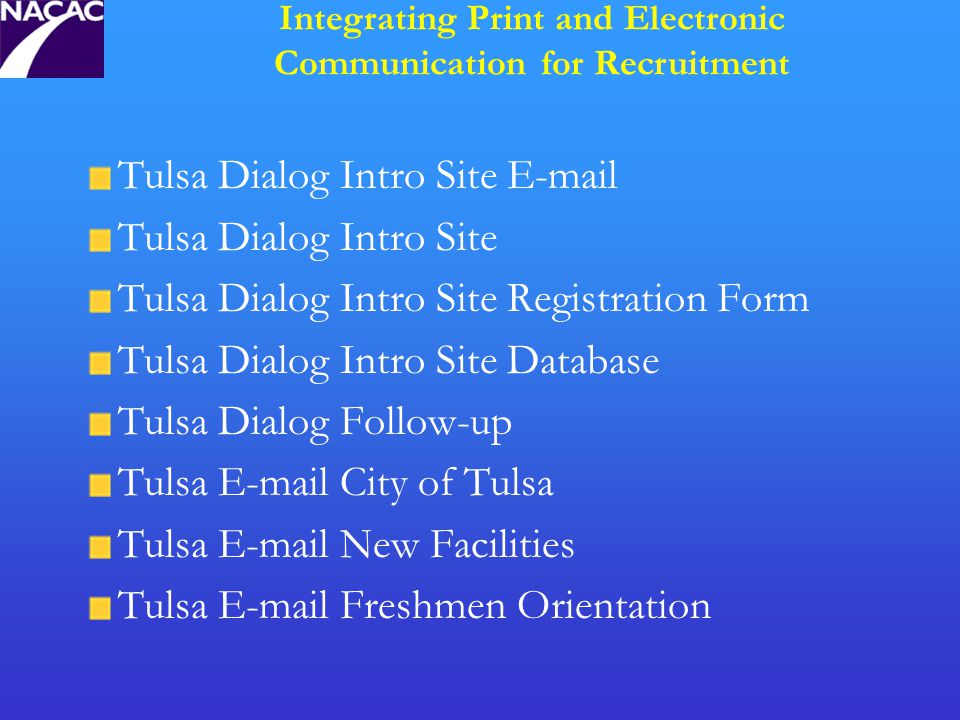 Tulsa Dialog Intro Site E-mail Tulsa Dialog Intro Site Tulsa Dialog Intro Site Registration Form Tulsa Dialog Intro Site Database Tulsa Dialog Follow-up Tulsa E-mail City of Tulsa Tulsa E-mail New Facilities Tulsa E-mail Freshmen Orientation Integrating Print and Electronic Communication for Recruitment
