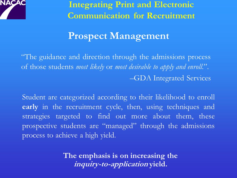 Prospect Management The guidance and direction through the admissions process of those students most likely or most desirable to apply and enroll. .