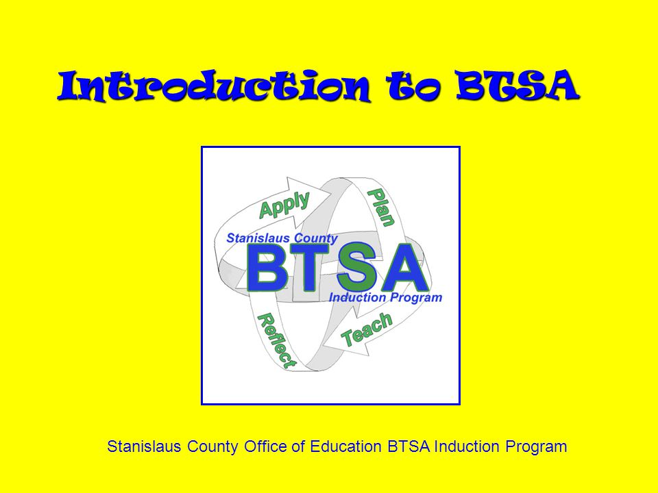 Introduction to BTSA Stanislaus County Office of Education