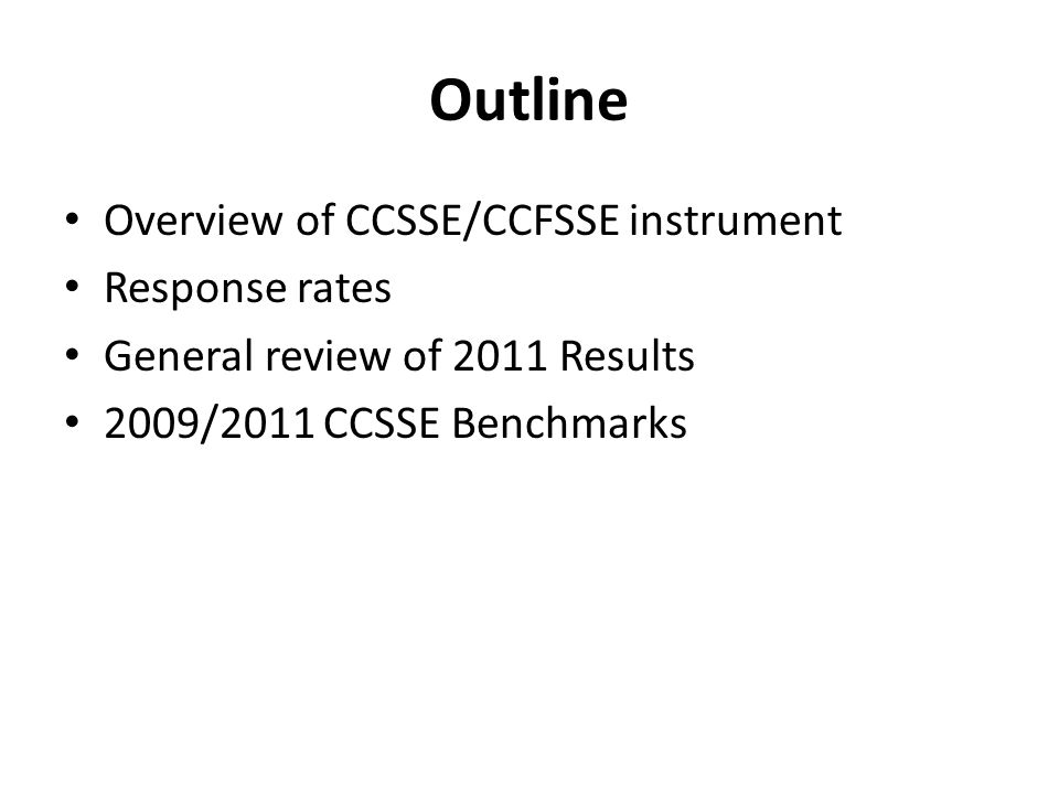 Outline Overview of CCSSE/CCFSSE instrument Response rates General review of 2011 Results 2009/2011 CCSSE Benchmarks