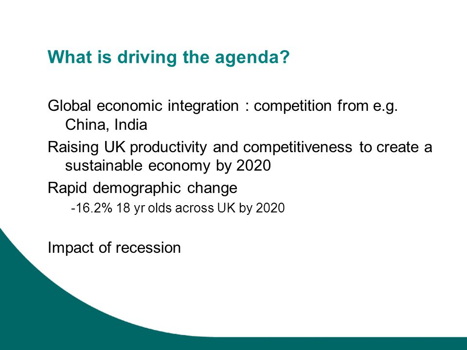 What is driving the agenda. Global economic integration : competition from e.g.