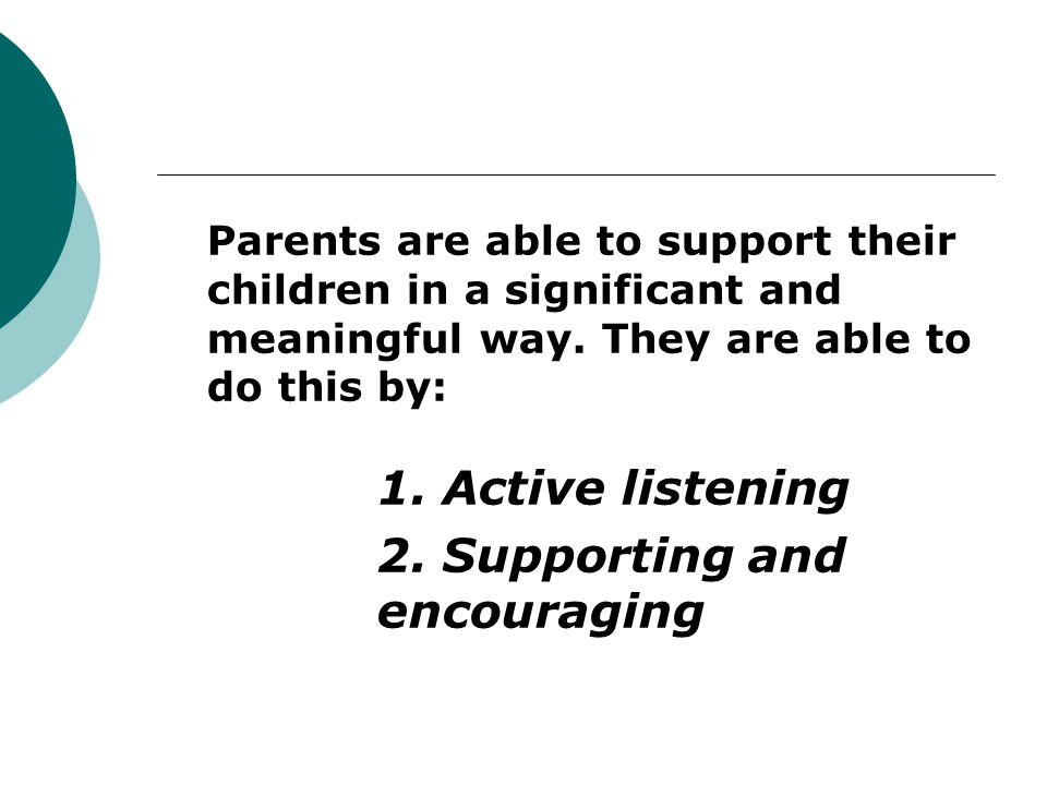 Parents are able to support their children in a significant and meaningful way.