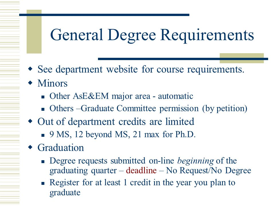 General Degree Requirements  See department website for course requirements.