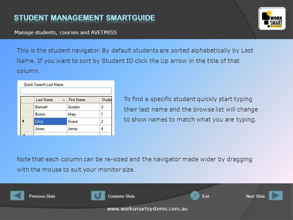 www.worksmartsystems.com.au Manage students, courses and AVETMISS Previous SlideNext SlideContents SlideExit This is the student navigator.
