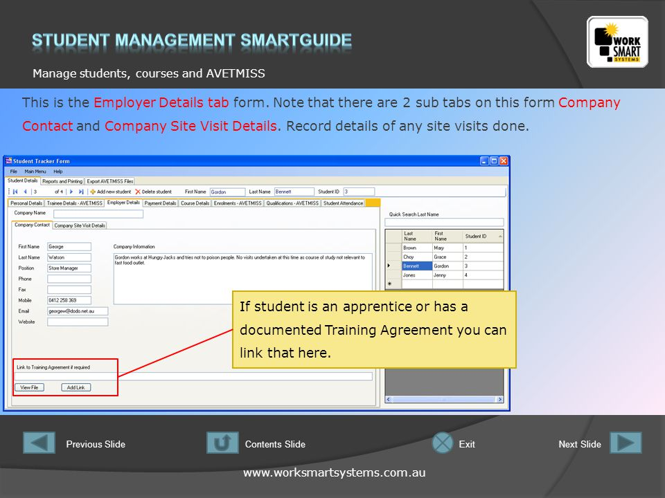 www.worksmartsystems.com.au Manage students, courses and AVETMISS Previous SlideNext SlideContents SlideExit This is the Employer Details tab form.