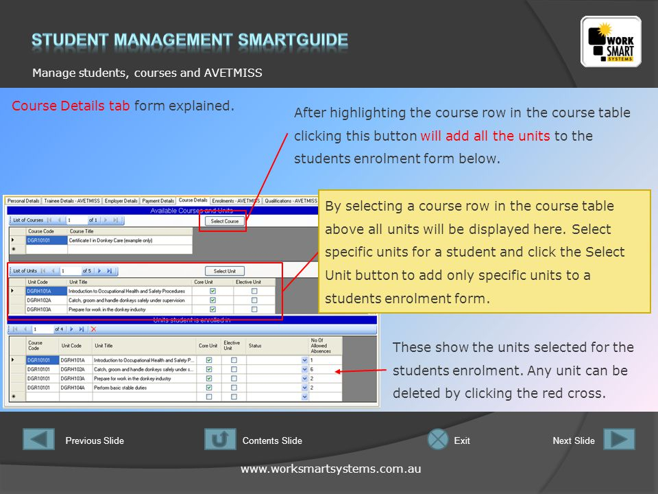 www.worksmartsystems.com.au Manage students, courses and AVETMISS Previous SlideNext SlideContents SlideExit Course Details tab form explained.