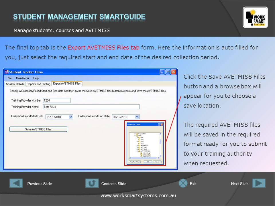 www.worksmartsystems.com.au Manage students, courses and AVETMISS Previous SlideNext SlideContents SlideExit The final top tab is the Export AVETMISS Files tab form.