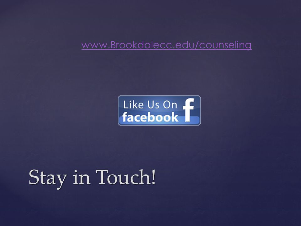 Stay in Touch! www.Brookdalecc.edu/counseling