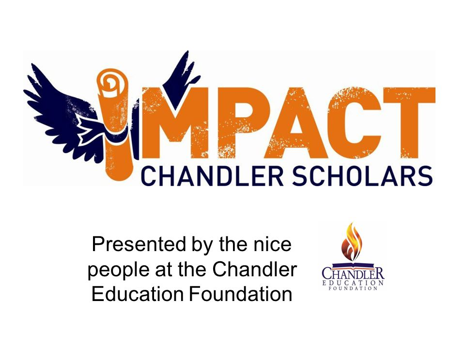Presented by the nice people at the Chandler Education Foundation