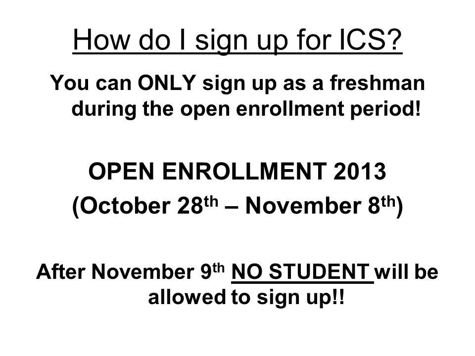 How do I sign up for ICS. You can ONLY sign up as a freshman during the open enrollment period.