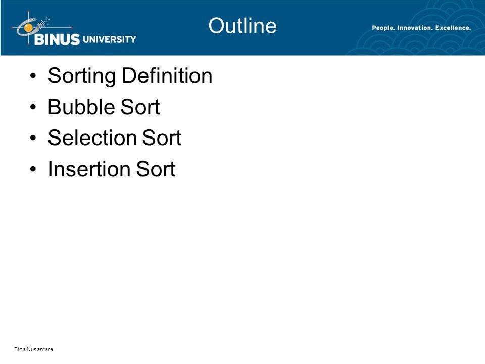Bina Nusantara Outline Sorting Definition Bubble Sort Selection Sort Insertion Sort