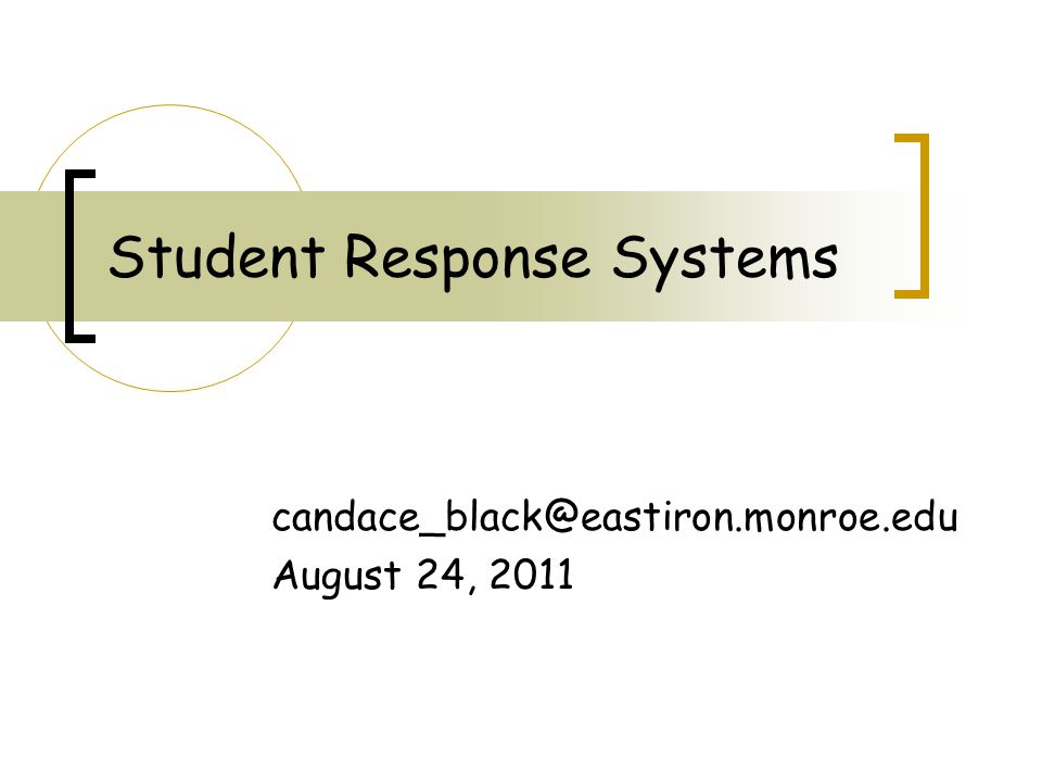 Student Response Systems candace_black@eastiron.monroe.edu August 24, 2011