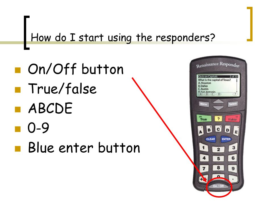 How do I start using the responders On/Off button True/false ABCDE 0-9 Blue enter button