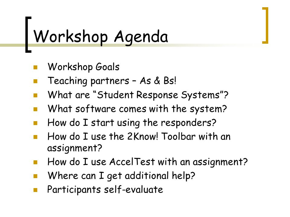 Workshop Agenda Workshop Goals Teaching partners – As & Bs.