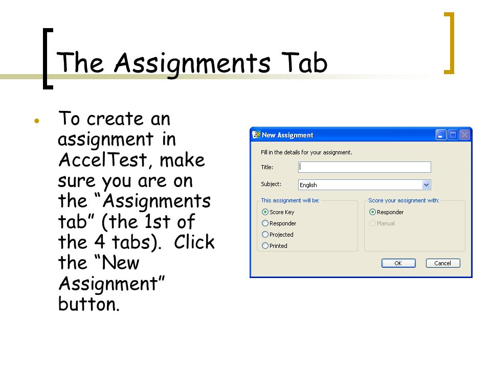 The Assignments Tab  To create an assignment in AccelTest, make sure you are on the Assignments tab (the 1st of the 4 tabs).