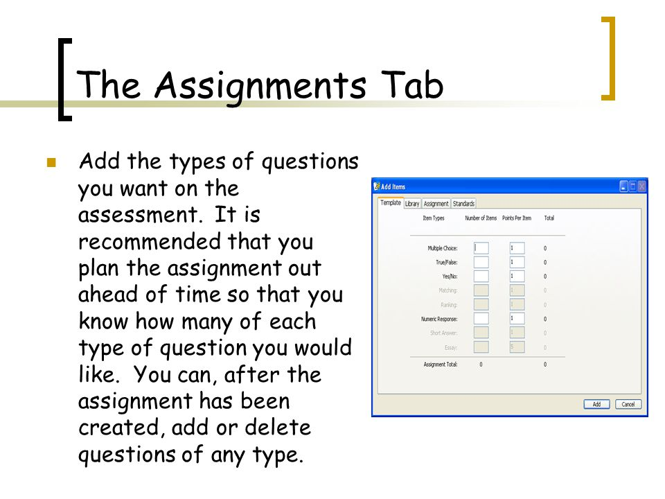 The Assignments Tab Add the types of questions you want on the assessment.