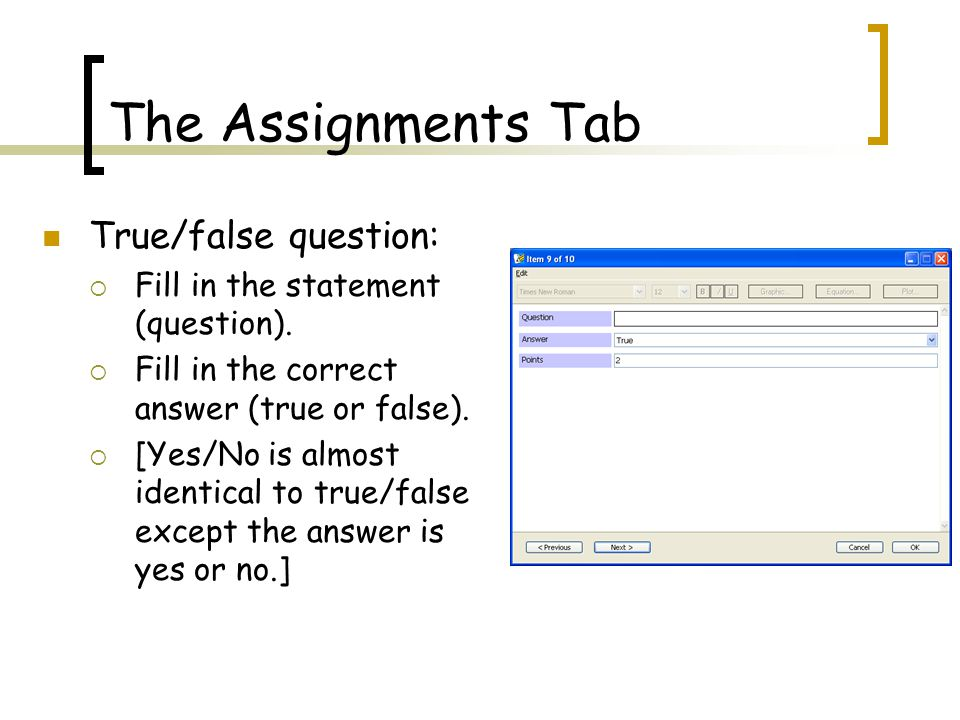 The Assignments Tab True/false question:  Fill in the statement (question).