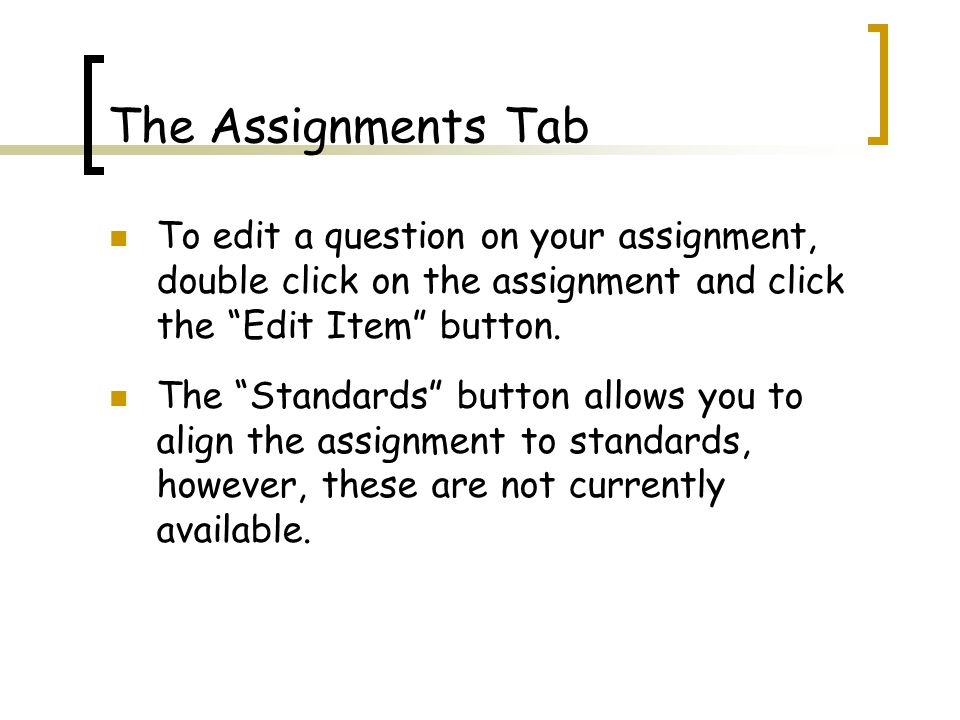 The Assignments Tab To edit a question on your assignment, double click on the assignment and click the Edit Item button.
